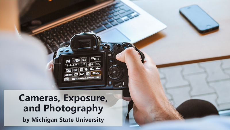 Cameras, Exposure, and Photography by Michigan State University - Coursera