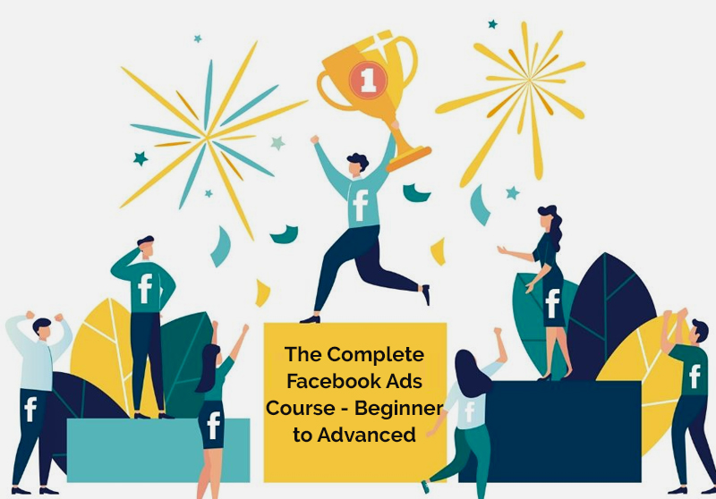 The Complete Facebook Ads Course - Beginner to Advanced [Udemy]