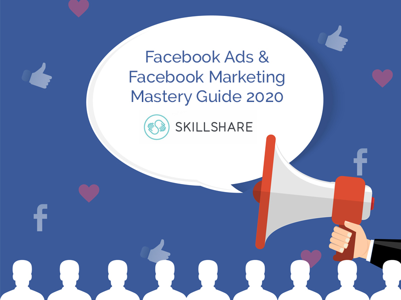 Facebook Ads & Facebook Marketing Mastery Guide 2020 [SkillShare]