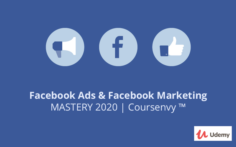 Facebook Ads & Facebook Marketing MASTERY 2020 | Coursenvy ™ [Udemy]