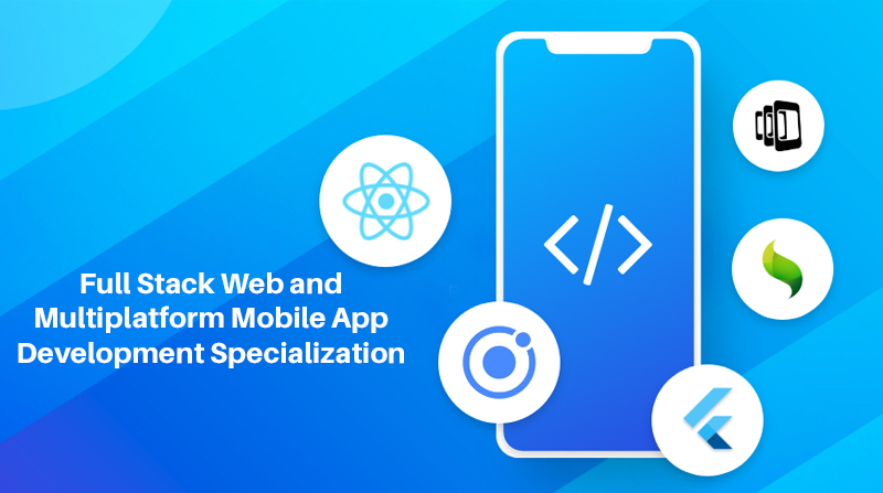 Full Stack Web and Multiplatform Mobile App Development Specialization – Offered by The Hong Kong University of Science and Technology (Coursera)