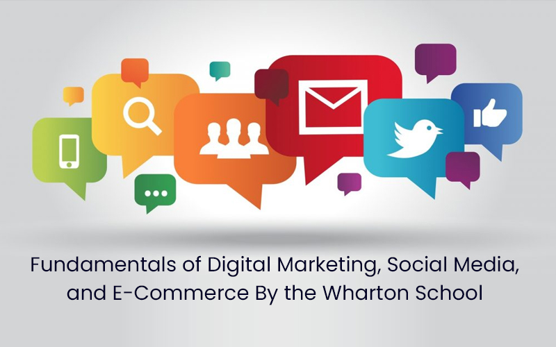Fundamentals of Digital Marketing, Social Media, and E-Commerce By the Wharton School