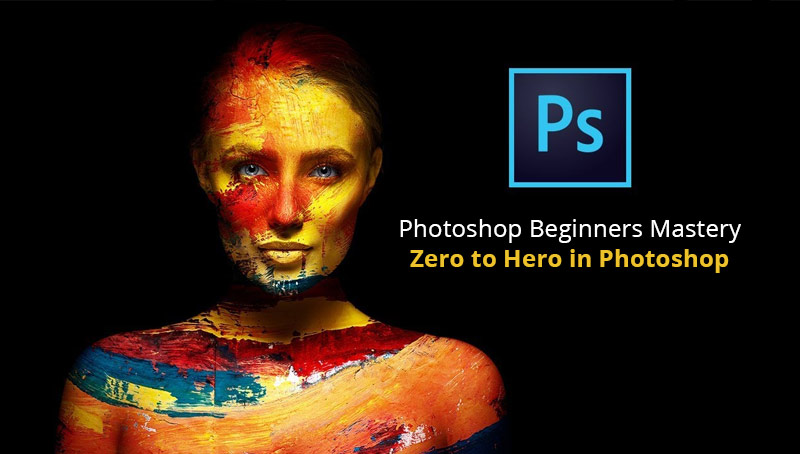 Photoshop Beginners Mastery: Zero to Hero in Photoshop [Udemy]