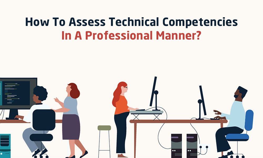 How To Assess Technical Competencies In A Professional Manner?