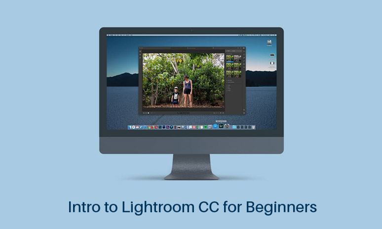 Intro to Lightroom CC for Beginners [CreativeLive]