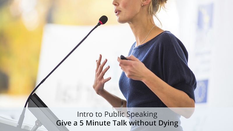 Intro to Public Speaking-Give a 5 Minute Talk without Dying [Skill Share]