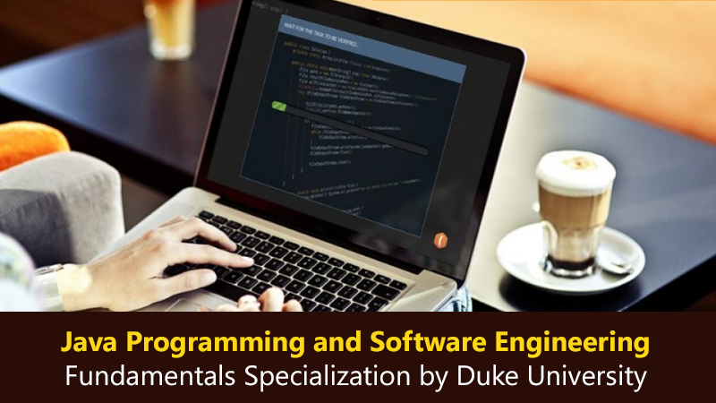Java Programming and Software Engineering Fundamentals Specialization by Duke University [Coursera]