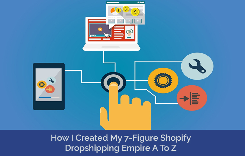 How I Created My 7-Figure Shopify Dropshipping Empire A To Z (Udemy)