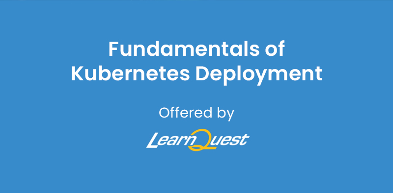 Fundamentals of Kubernetes Deployment Offered by Learn 2 Quest (Coursera)