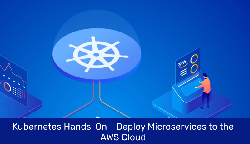 Kubernetes Hands-On - Deploy Microservices to the AWS Cloud (Udemy)