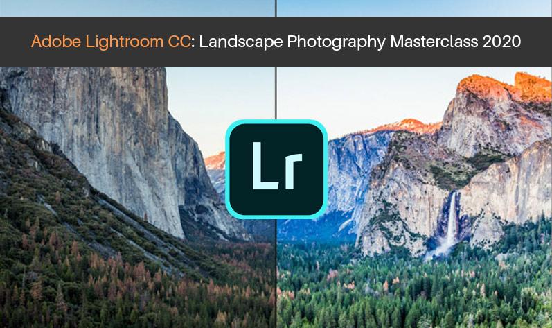 Adobe Lightroom CC: Landscape Photography Masterclass 2020 [Udemy]