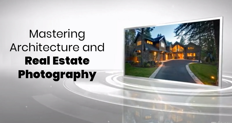 Mastering Architecture and Real Estate Photography [Udemy]