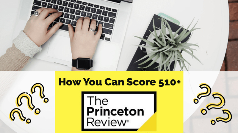 Learn How You Can Score 510+* [The Princeton Review]