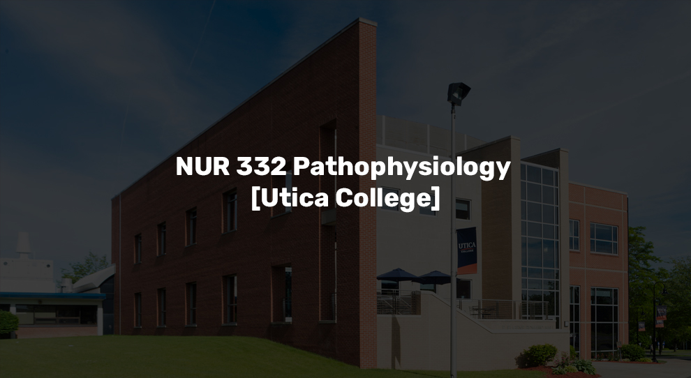 NUR 332 Pathophysiology [Utica College]