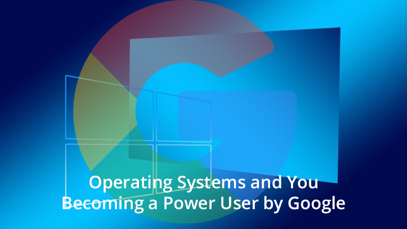 Operating Systems and You: Becoming a Power User by Google[Coursera]