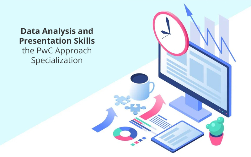 Data Analysis and Presentation Skills: the PwC Approach Specialization [Coursera]