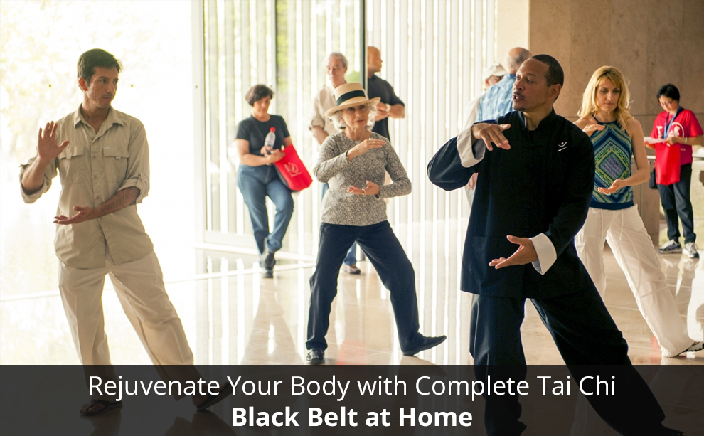 Rejuvenate Your Body with Complete Tai Chi – Black Belt at Home