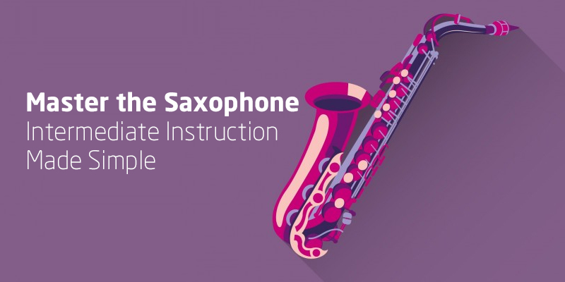 Master the Saxophone: Intermediate Instruction Made Simple! [Udemy]