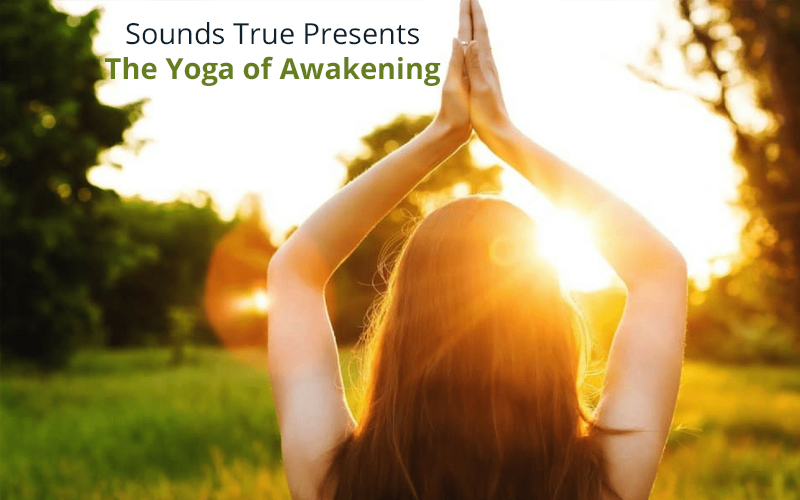Sounds True Presents: The Yoga of Awakening [Udemy]