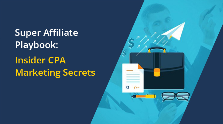 Super Affiliate Playbook: Insider CPA Marketing Secrets