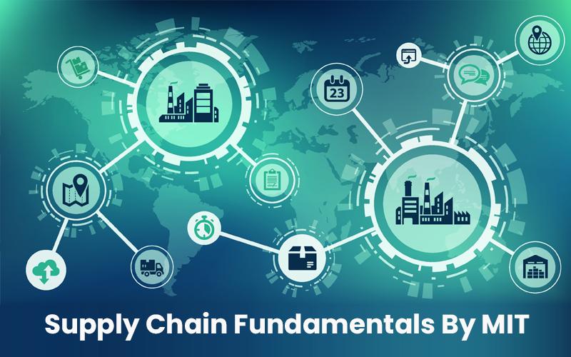 Supply Chain Fundamentals By MIT