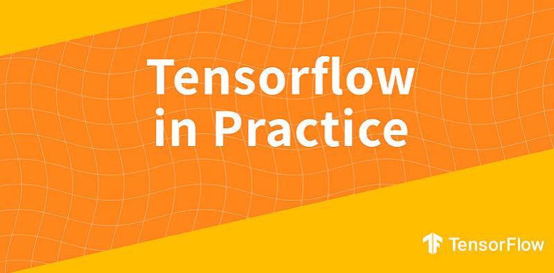 TensorFlow in Practice Specialization [Coursera]