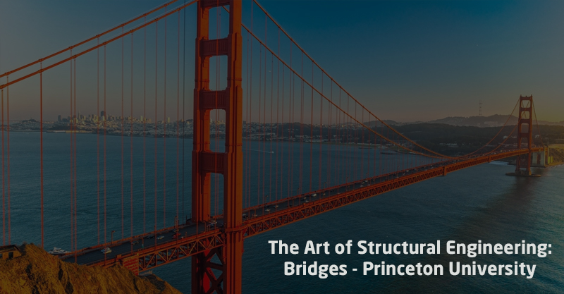 The Art of Structural Engineering: Bridges - Princeton University (edX)