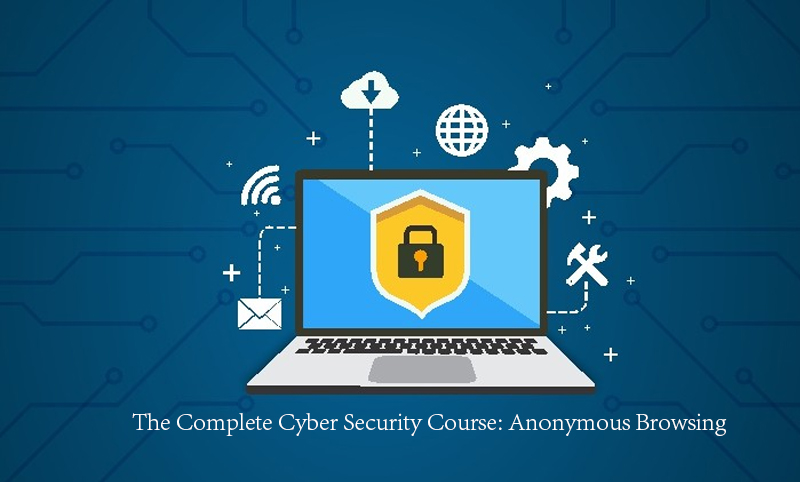 The Complete Cyber Security Course: Anonymous Browsing! [Udemy]