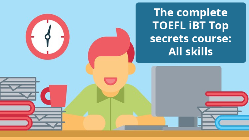 The complete TOEFL iBT Top secrets course: All skills [Udemy]