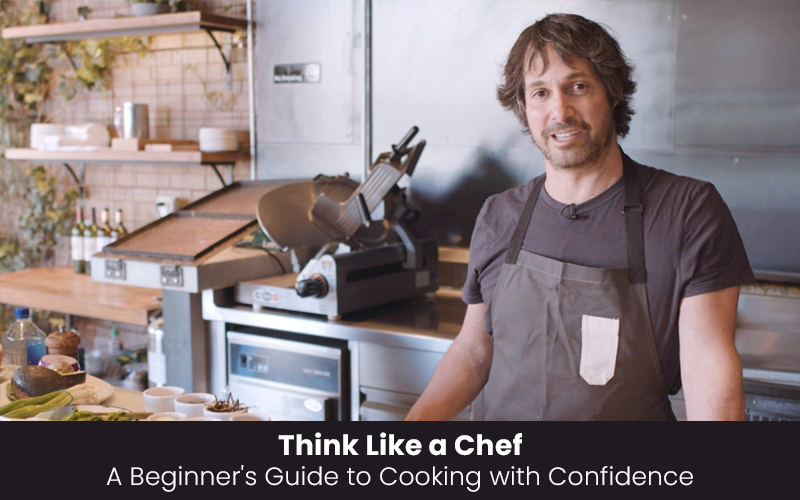 Think Like a Chef: A Beginner's Guide to Cooking with Confidence [SkillShare]