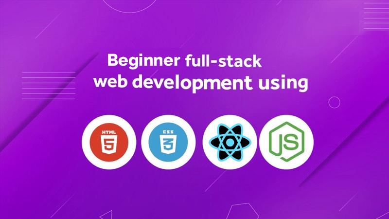 Beginner Full Stack Web Development: HTML, CSS, React & Node [Udemy]