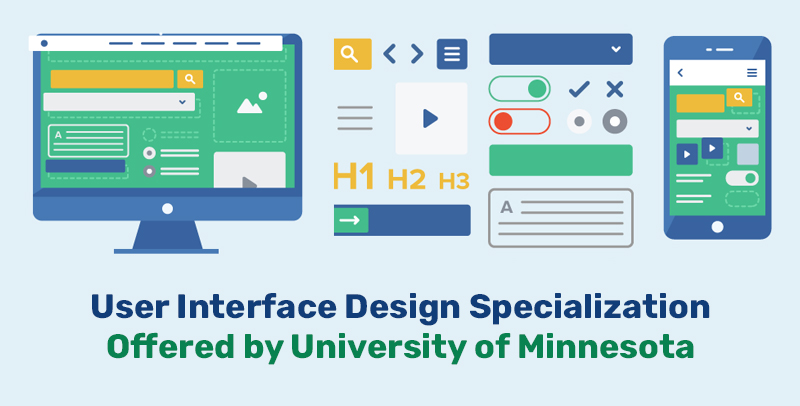 User Interface Design Specialization Offered by University of Minnesota (Coursera)