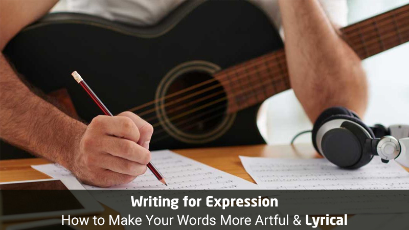 Writing for Expression: How to Make Your Words More Artful & Lyrical [Skill Share]
