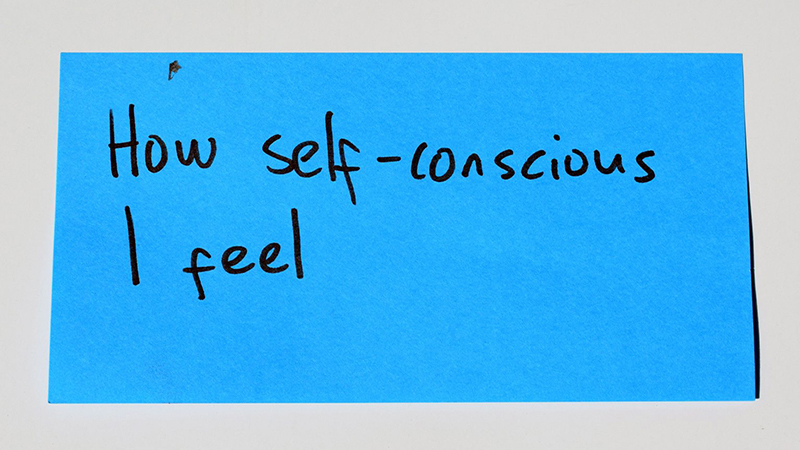 "A note that says ""how self-conscious I feel""."