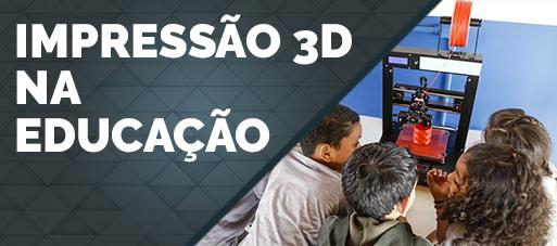 A Impressão 3D na Educação