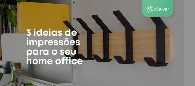 3 ideias de impressões para o seu  home office