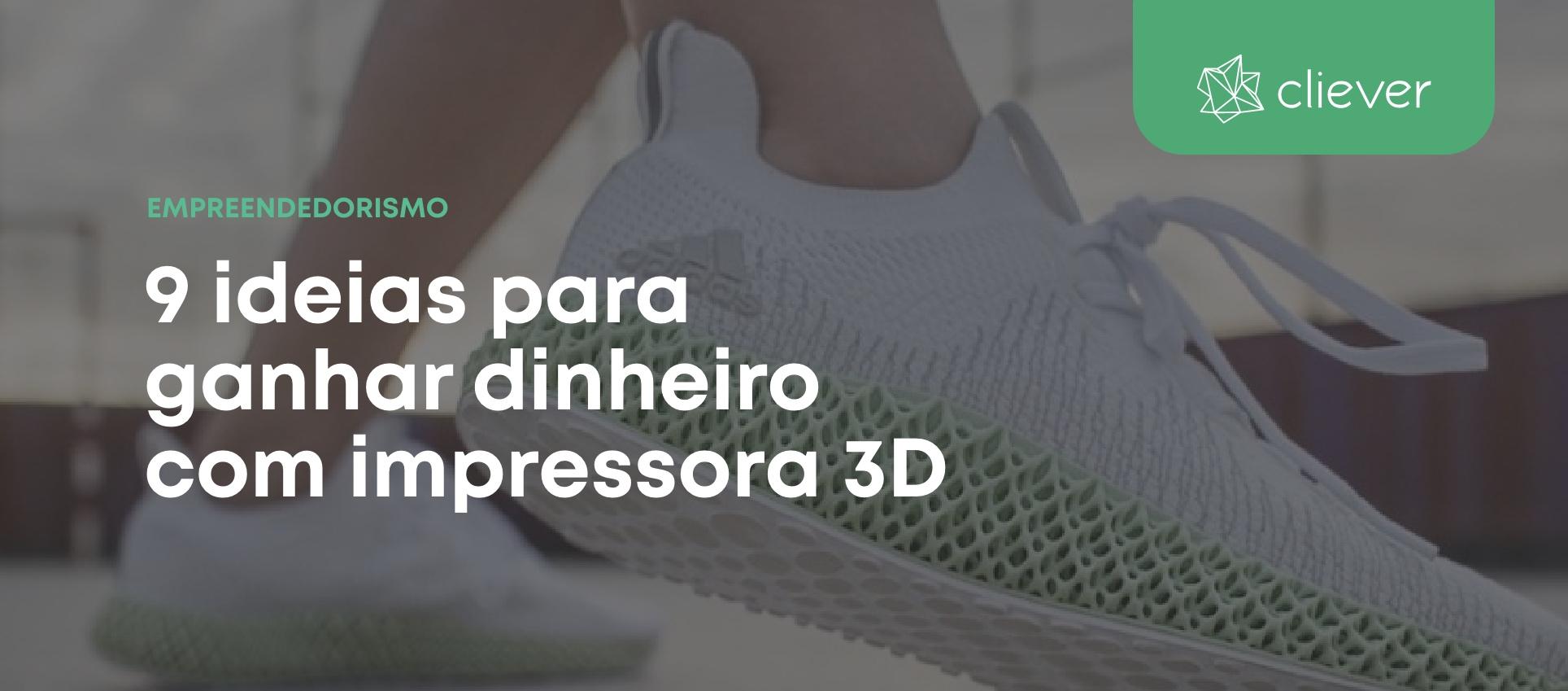 9 dicas para ganhar dinheiro com impressora 3D