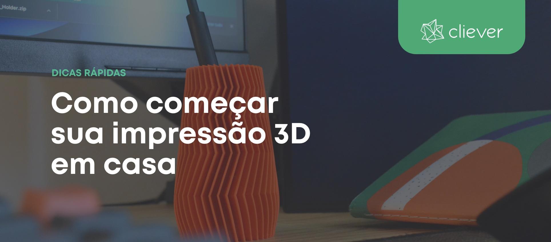 Impressão 3D em casa: dicas rápidas para começar