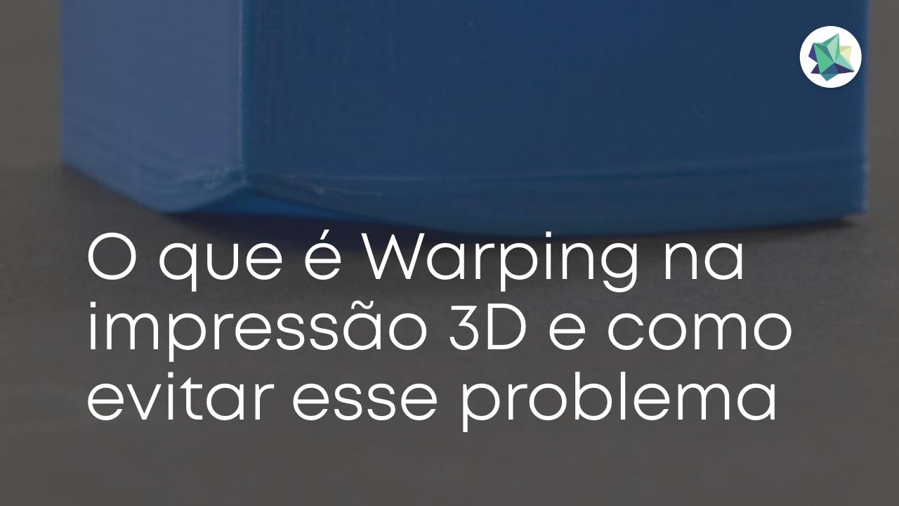 O que é Warping na impressão 3D e como evitar esse problema