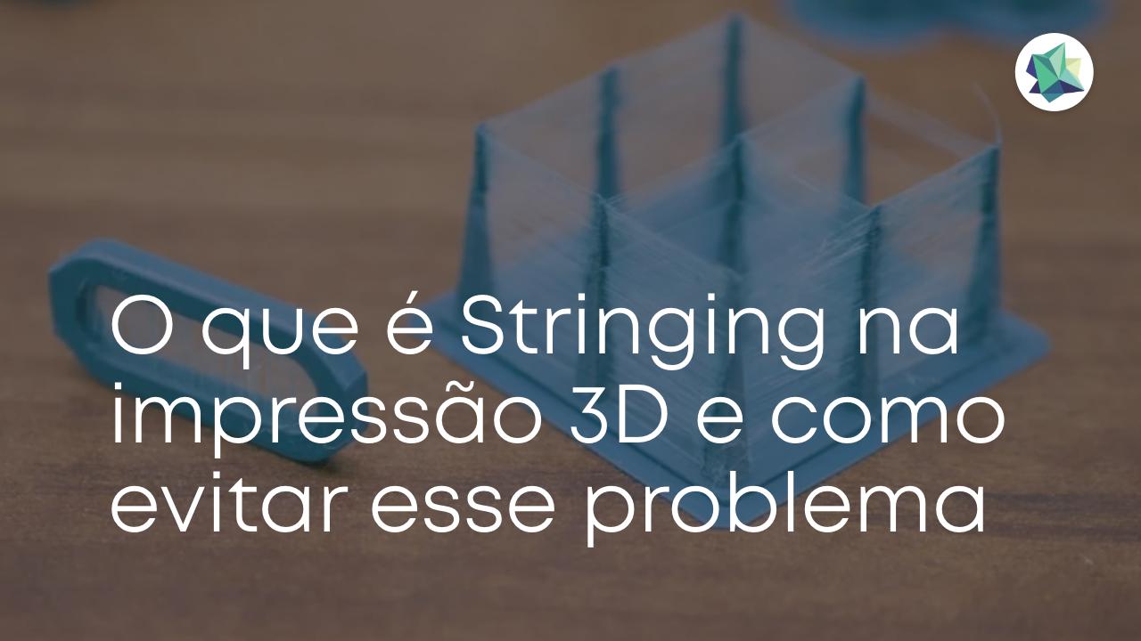 O que é Stringing na impressão 3D e como evitar esse problema