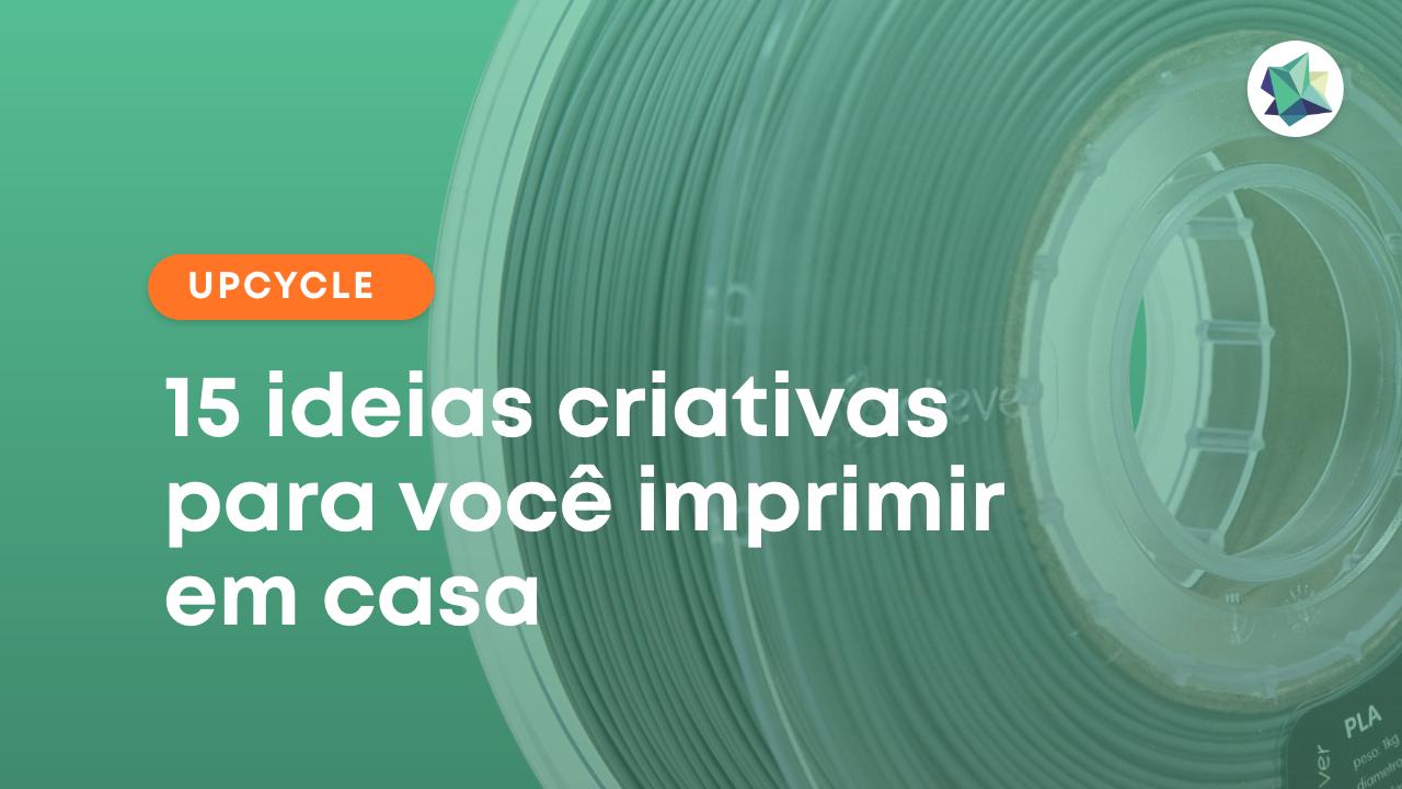 Upcycle: 15 ideias criativas para você imprimir em casa