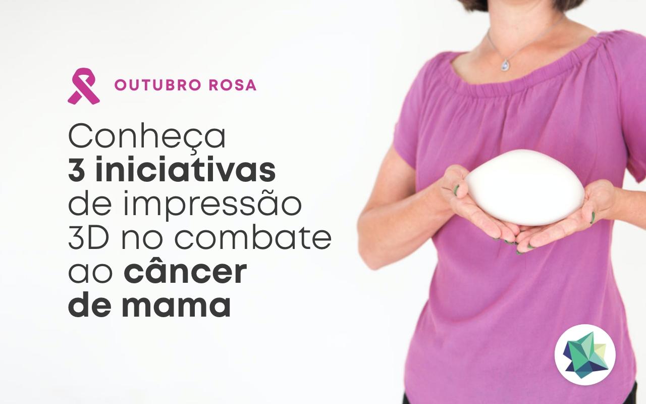 3 iniciativas de impressão 3D no combate ao câncer de mama