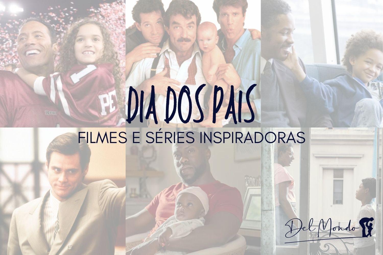 Dia dos Pais: Filmes e Séries Inspiradoras