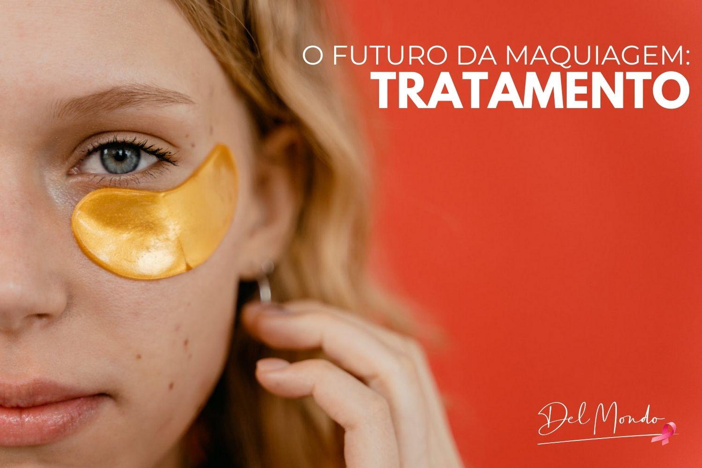 O futuro da maquiagem: Tratamento