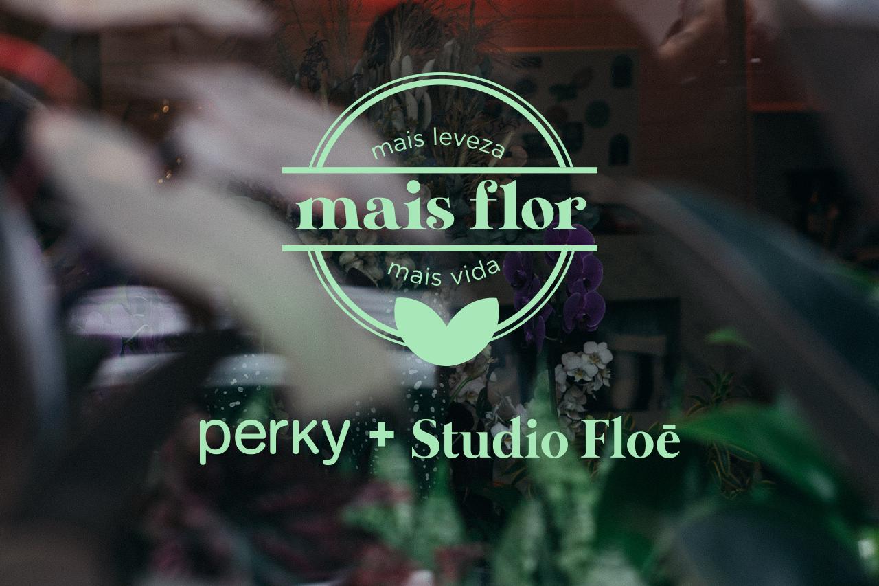 Mais leveza, mais flor, mais vida   Perky + Studio Floe