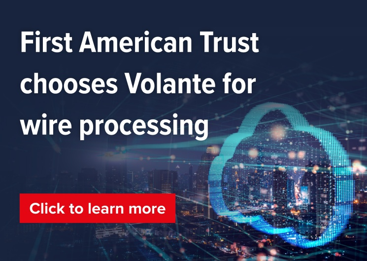 First American Trust chooses Volante for wire processing