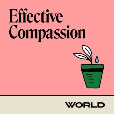 WORLD Podcast Cover Effective Compassion
